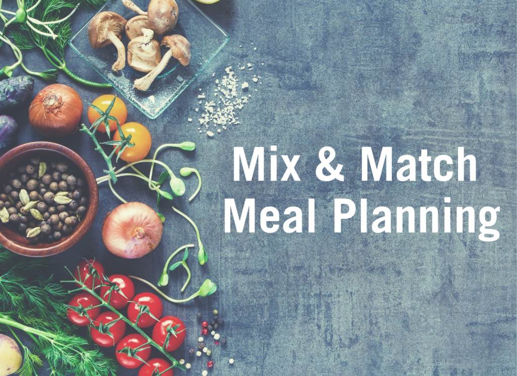 Mix & Match Meal Planning