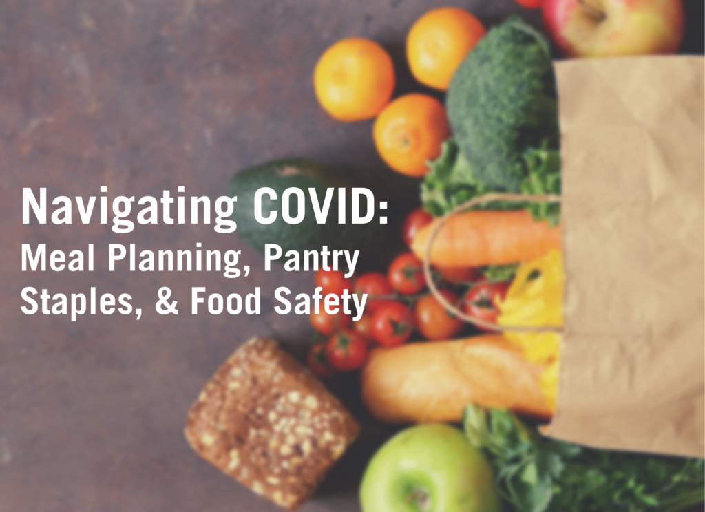 Navigating COVID: Meal planning, pantry staples, and food safety