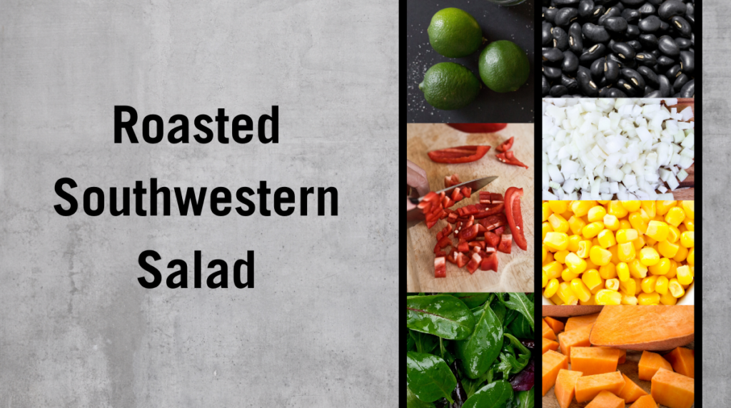 Recipe: Roasted Southwestern Salad