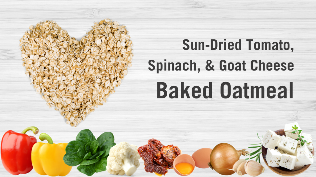 Recipe: Sun-Dried Tomato, Spinach, and Goat Cheese Baked Oatmeal