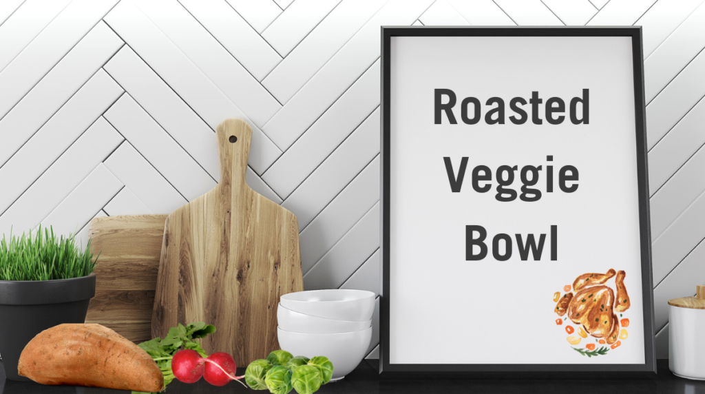 Recipe: Roasted Veggie Bowl