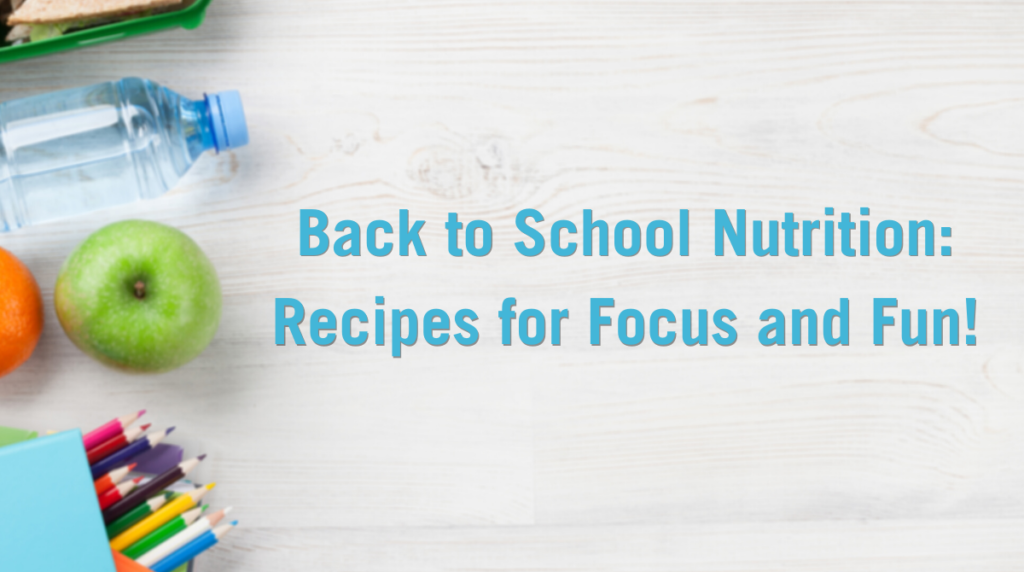 Back to School Nutrition: Recipes for Focus and Fun!